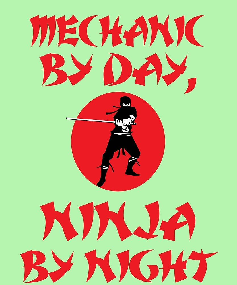 Mechanic Day Ninja Night  by AlwaysAwesome