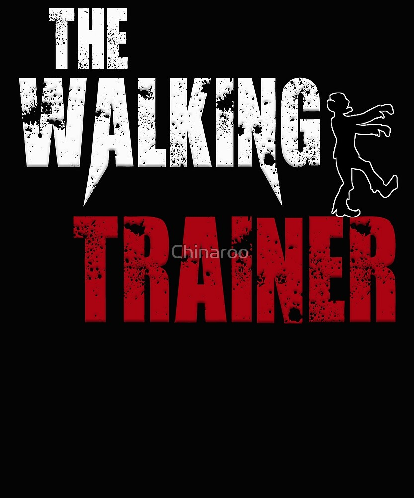 funny Trainer, walking training driller, zombie gift t shirt by Chinaroo
