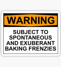WARNING: SUBJECT TO SPONTANEOUS AND EXUBERANT BAKING FRENZIES Sticker
