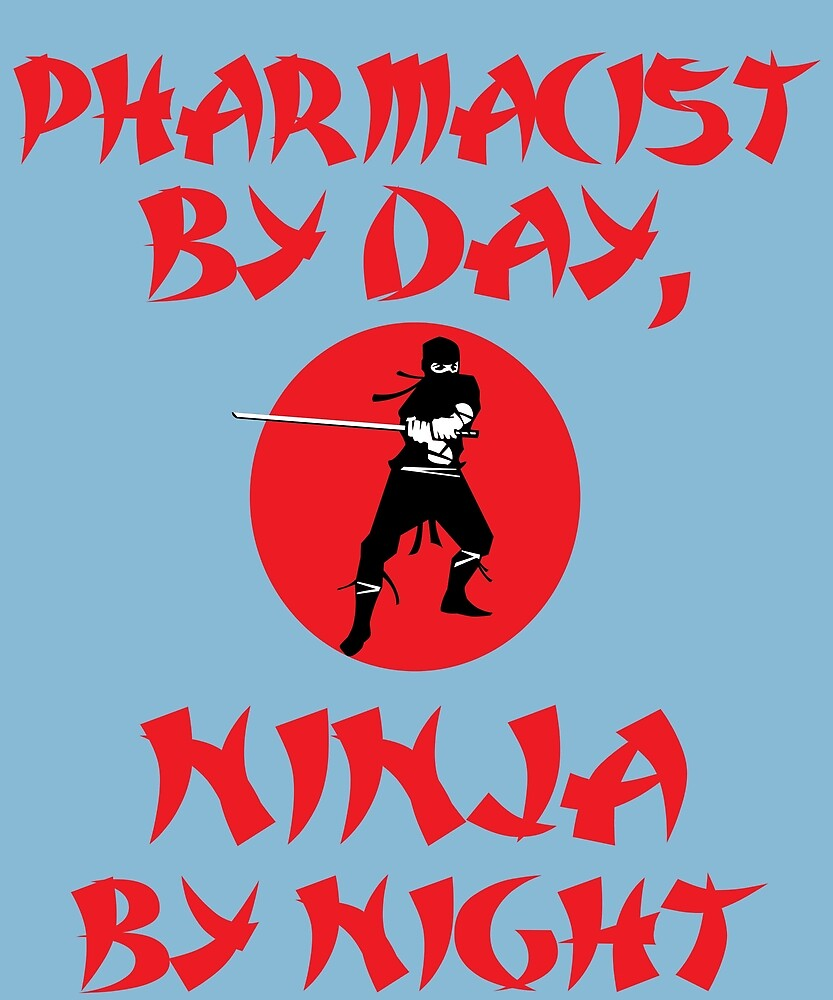 Pharmacist By Day Ninja Night  by AlwaysAwesome