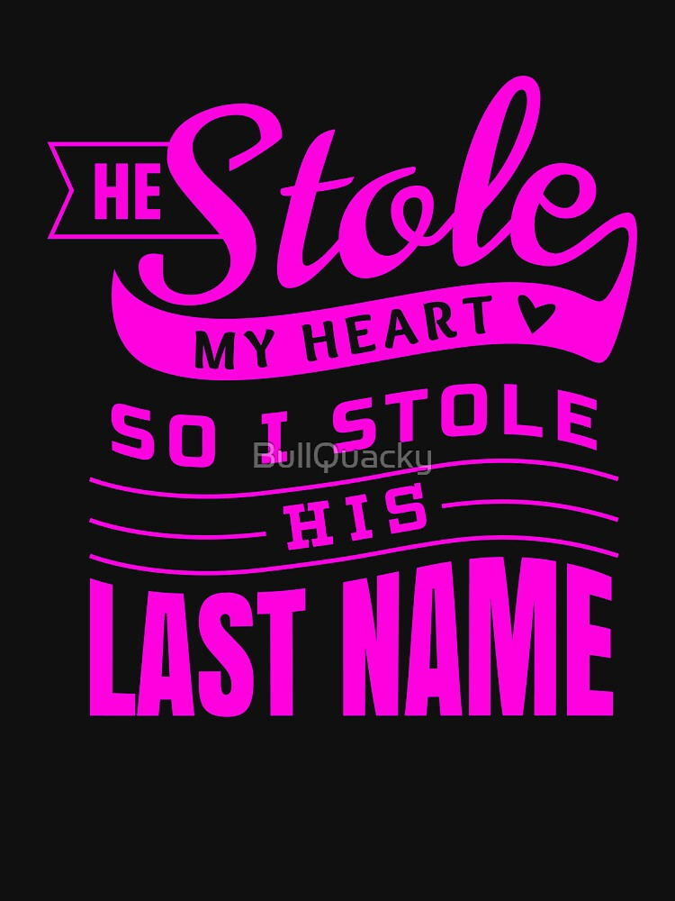 He Stole My Heart So I Stole His Last Name - Wife Spouse by BullQuacky