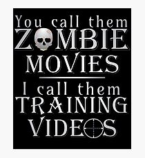 Zombie Movies Are Training Videos Photographic Print