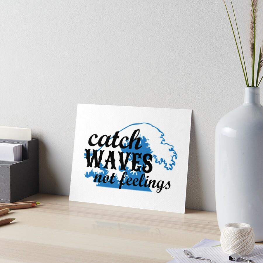 Catch Waves not Feelings by lyssdalaker