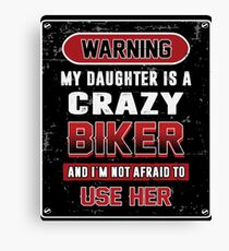 Not Afraid To Use My Crazy Biker Daughter Canvas Print