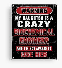 Not Afraid To Use My Crazy Biochemical Engineer Daughter Canvas Print