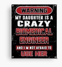 Not Afraid To Use My Crazy Biomedical Engineer Daughter Canvas Print