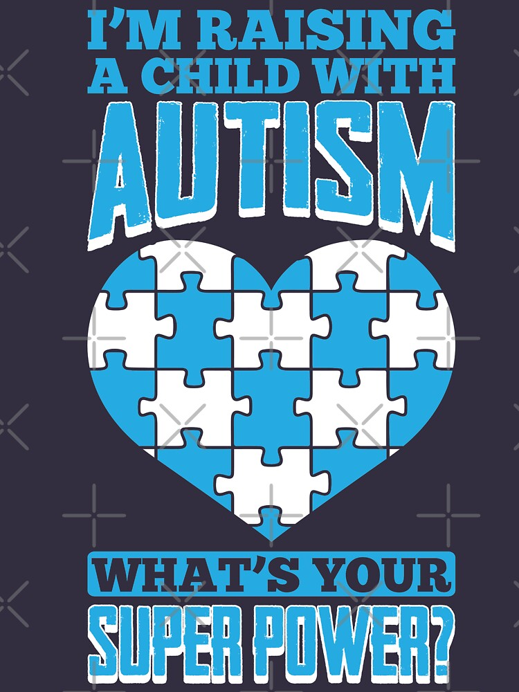 I'm Raising A Child With Autism Whats Your Super Power? by TeeVision
