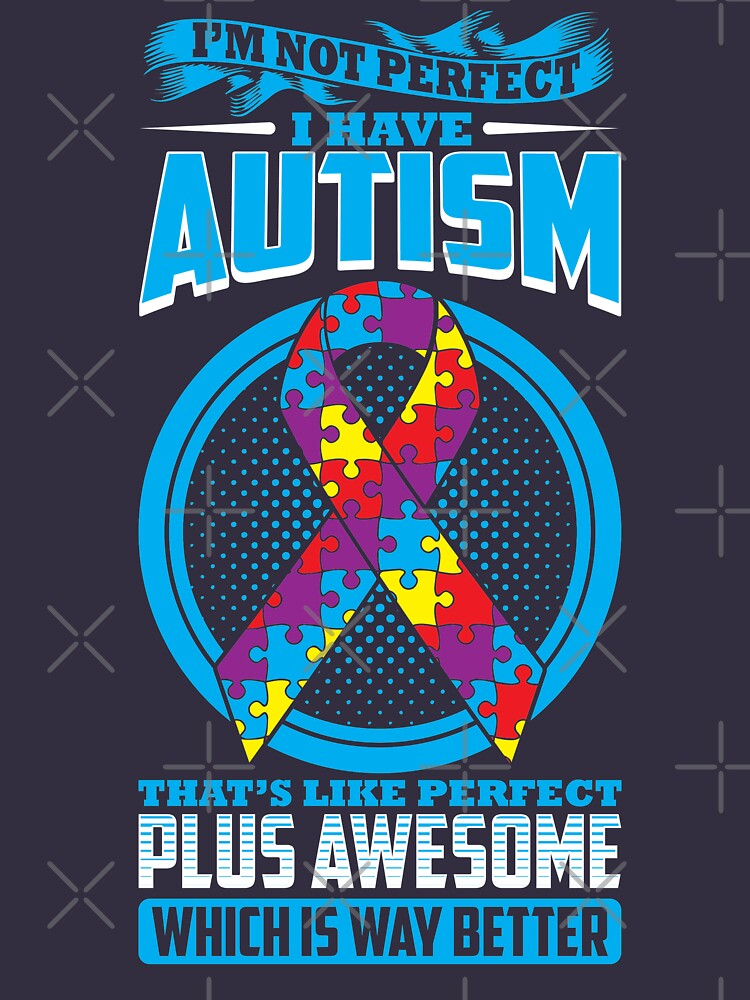 I'm Not Perfect I Have Autism  by TeeVision