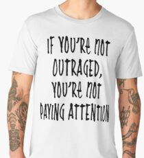 If you're not OUTRAGED Men's Premium T-Shirt