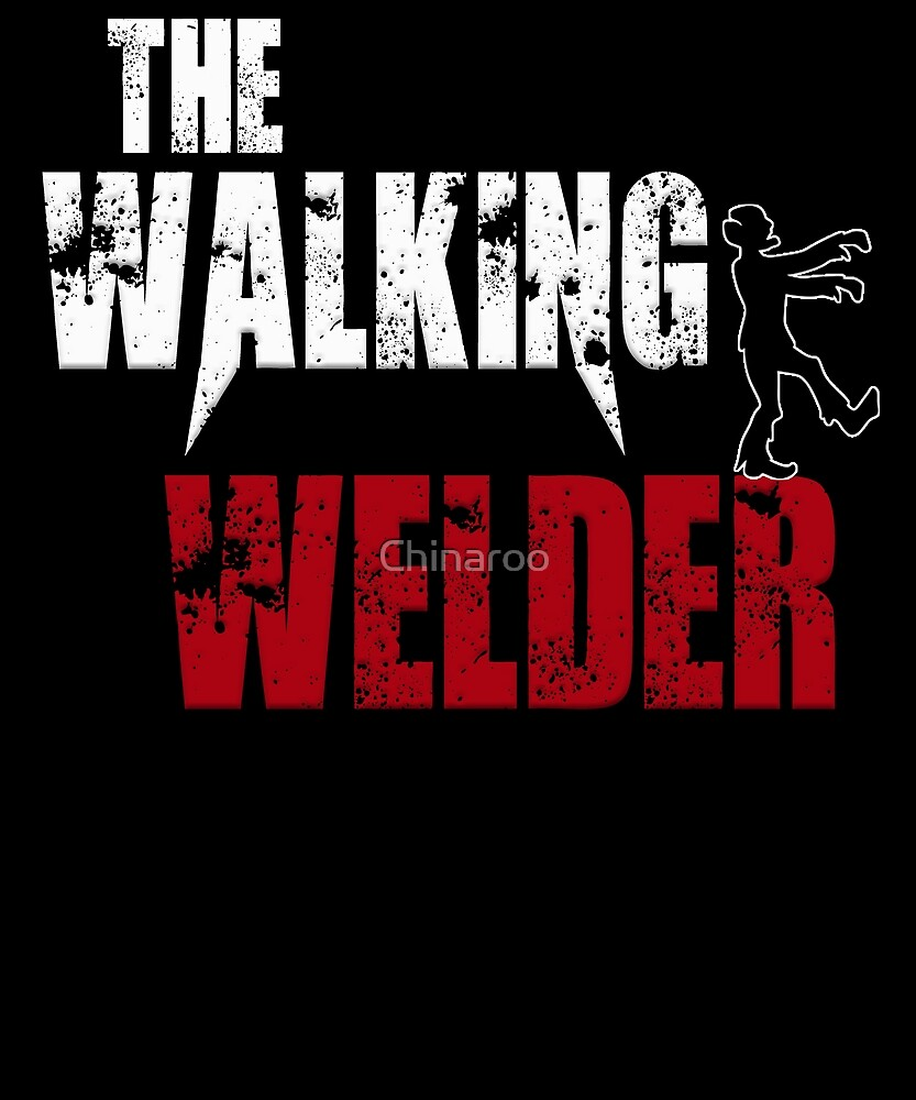 funny welder, walking welding weld zombie scary gift t shirt by Chinaroo