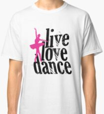 Live Love Dance Classic T-Shirt