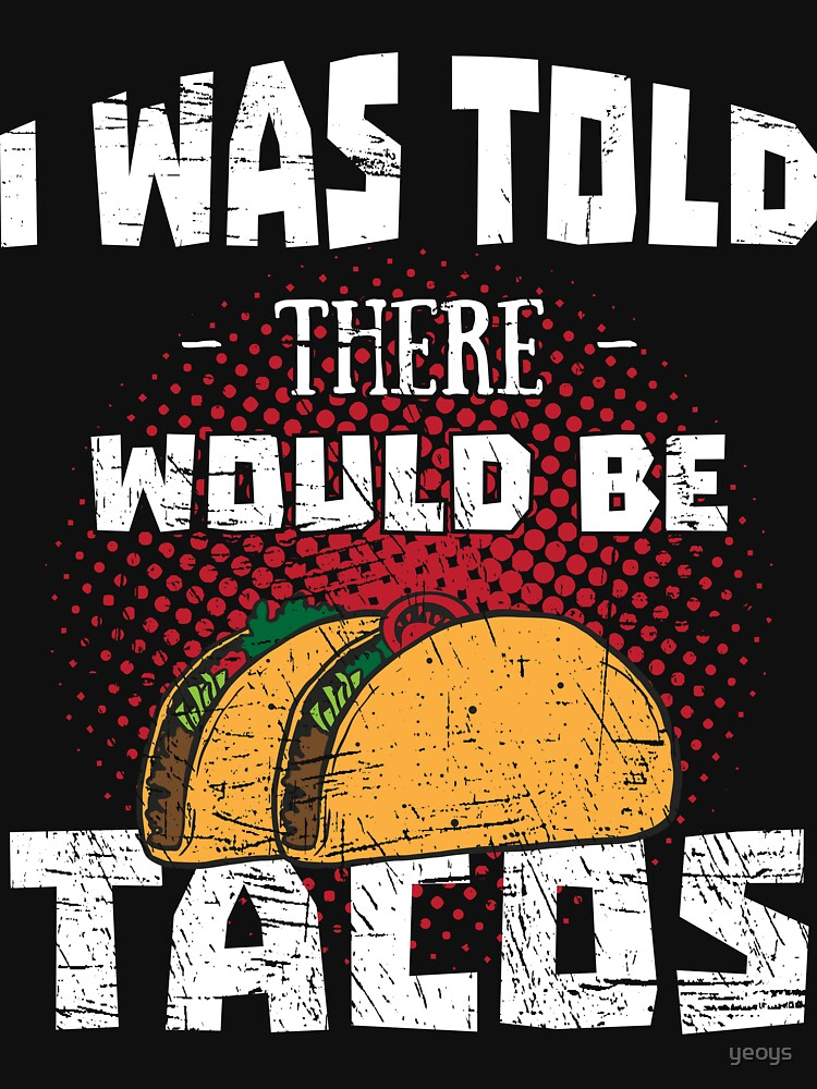 Taco Gifts > I Was Told There'd Be Tacos > Funny Taco by yeoys