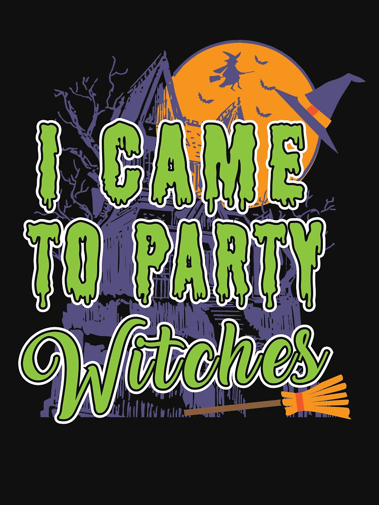 I came to party Witches Funny Halloween Magical Sayings by ColeLaniTrading