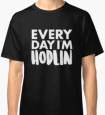 Everyday I'm Hodlin Classic T-Shirt