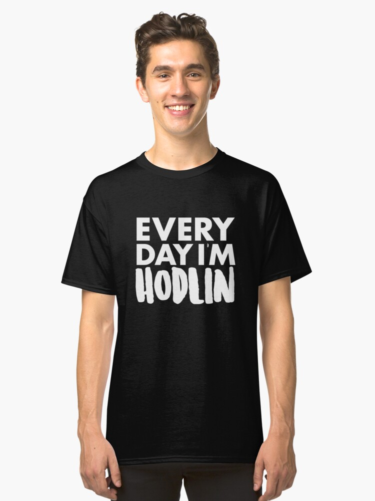Everyday I'm Hodlin Classic T-Shirt Front