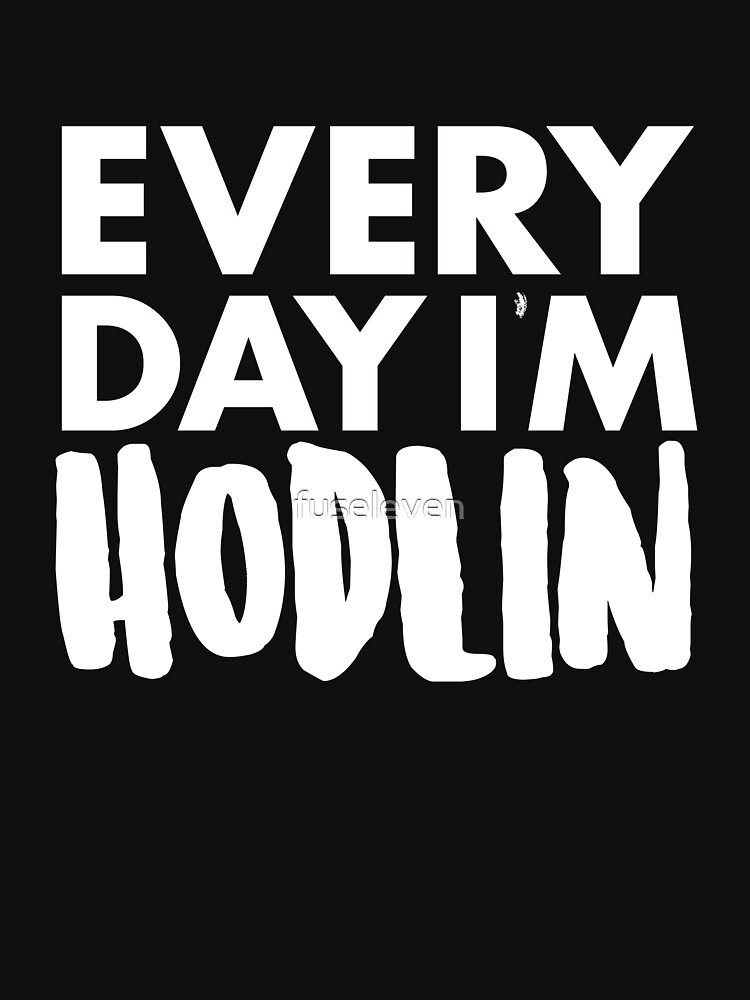 Everyday I'm Hodlin by fuseleven