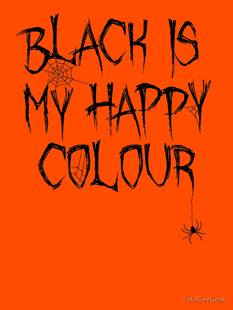 Black Is My Happy Colour Halloween Graphic! by TotalTeeGeek