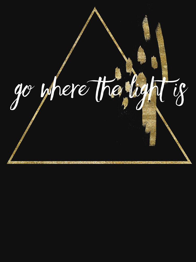 Go Where the Light Is T-Shirt by DSweethearts