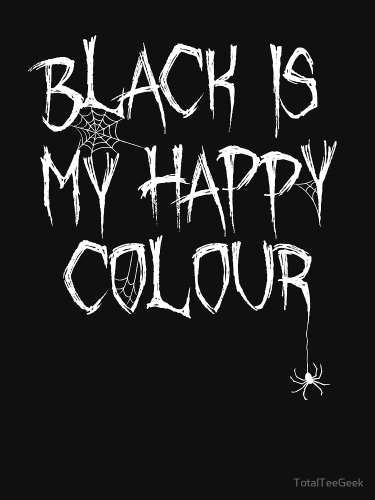 'Black is My Happy Colour' White Text Halloween Graphic by TotalTeeGeek