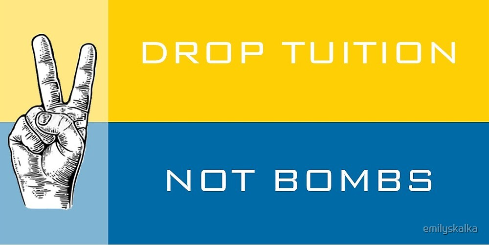 Drop Tuition Not Bombs by emilyskalka