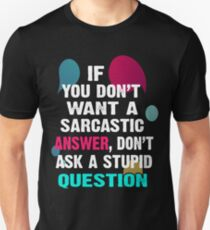Sarcastic Answer-Funny Quote Tee Shirt T-Shirt