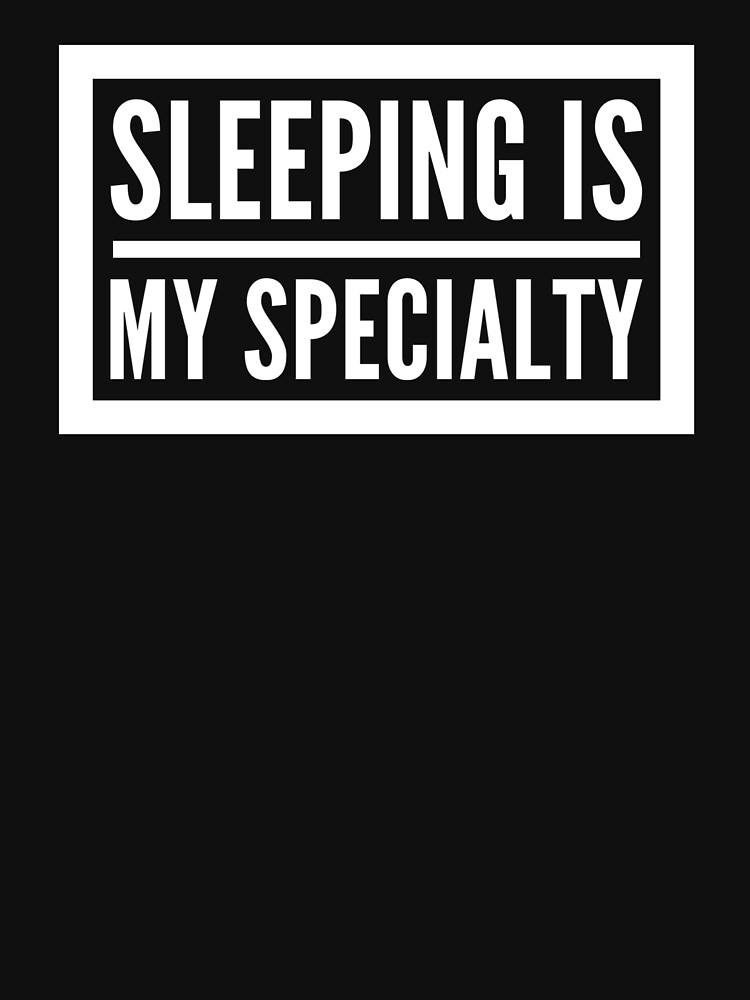 """Funny """"Sleeping is my Specialty""""  by DSweethearts"""