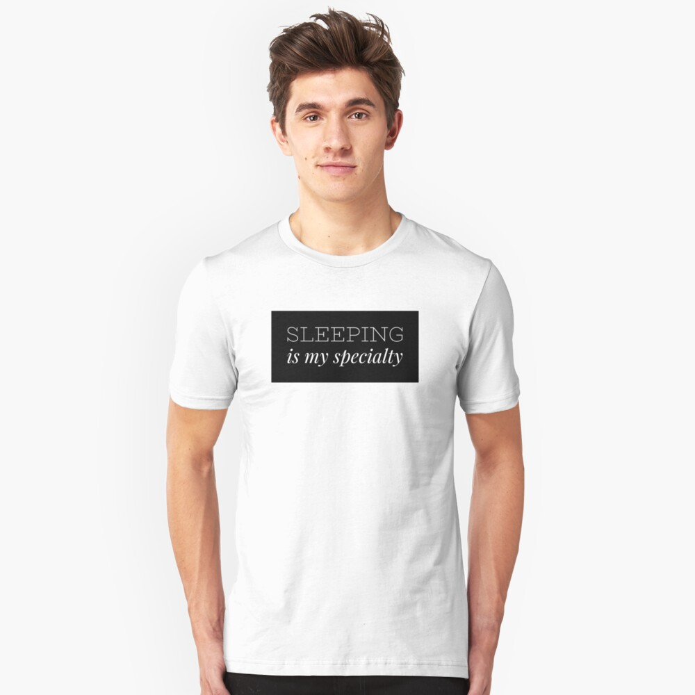 """Funny """"Sleeping is my Specialty""""  Unisex T-Shirt Front"""
