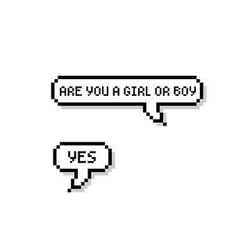 Are You A Girl Or Boy? Yes by glitchcraft