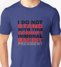 I Do Not Stand w/ This Corrupt Immoral Racist President T-Shirt