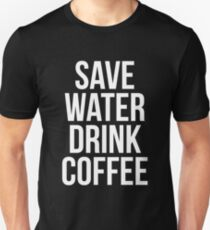 Save Water Drink Coffee T-Shirt