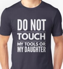 Do not touch my tools or my daughter T-Shirt