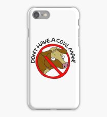 Don't Have A Cow, Man! T-Shirt iPhone Case/Skin