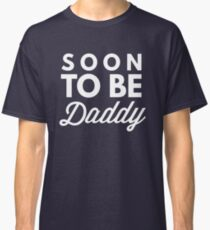 Soon to be daddy Classic T-Shirt