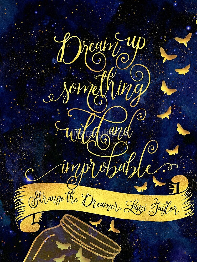 Dream up something wild and improbable. Strange the Dreamer by literarylifeco