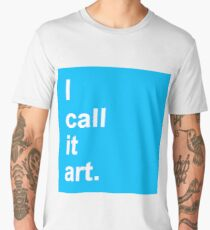 I call it art. Men's Premium T-Shirt