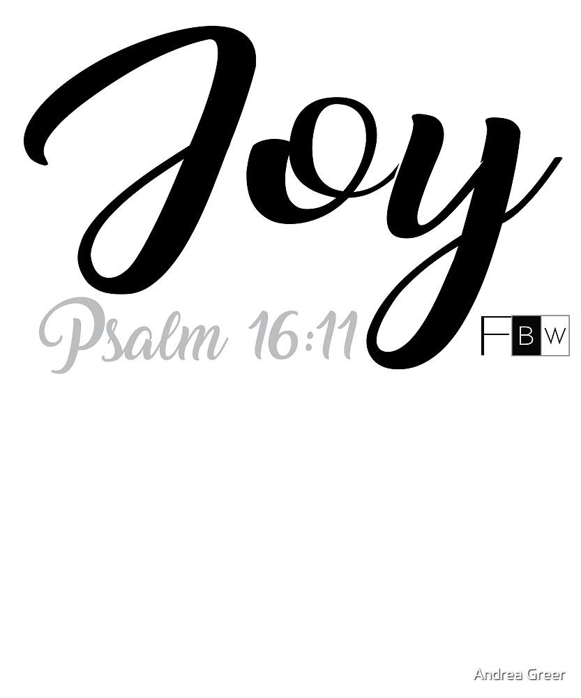 JOY, Psalm 16:11 by faithbw