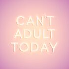 Can't Adult Today by N C
