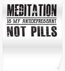 Meditation is my Antidepressant Not Pills - Meditate  Poster