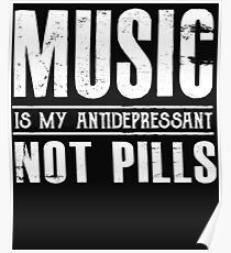 Music is my Antidepressant Not Pills - Funny  Poster
