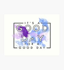 It's A Good Day For A Good Day Art Print