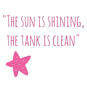 The Sun is Shining, the Tank is Clean by chocninja123