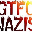 GTFO Nazis by ngwoosh