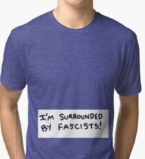 I'm Surrounded by Fascists! Tri-blend T-Shirt