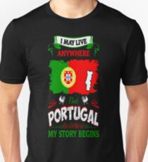I May Live Anywhere Portugal Where My Story Begins T-Shirt