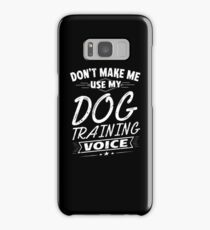 Don't Make Me Use My Dog Training Voice Funny Samsung Galaxy Case/Skin