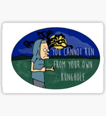 You Cannot Escape Your Own Bunghole Sticker