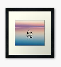 Live in the NOW Framed Print