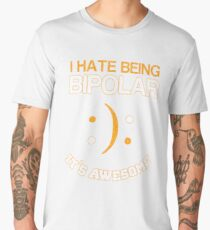 I hate being bipolar it's awesome t shirt Men's Premium T-Shirt