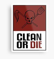 Clean or Die Metal Print