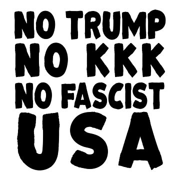 No Trump No KKK No Fascist USA by CarbonClothing
